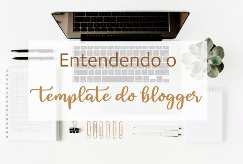 Entendendo o template do blogger