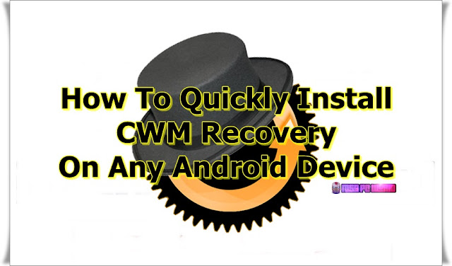 How-To-Quickly-Install-CWM-Recovery-On-Any-Android-Device