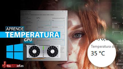 Ver Temperatura de mi Tarjeta Gráfica GPU Windows 10 May 2020