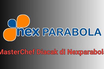 Update info - Penyebab Acara MasterChef Diacak di Nexparabola