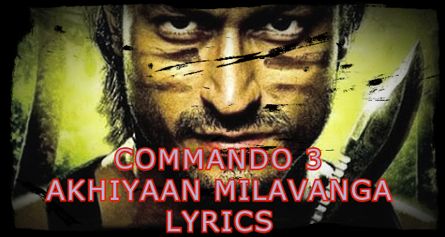 AKHIYAAN MILAVANGA LYRICS – Commando 3 by  Arijit Singh_Lyricswale