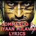 AKHIYAAN MILAVANGA LYRICS – Commando 3 by  Arijit Singh - Lyricswale
