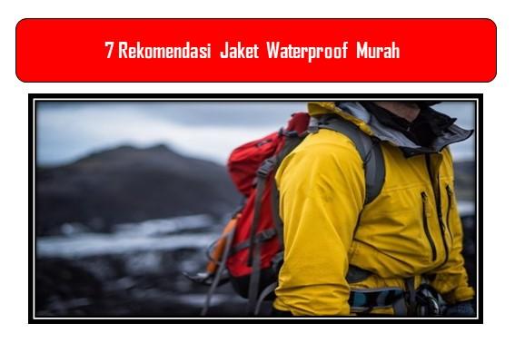 Rekomendasi Jaket Waterproof Murah