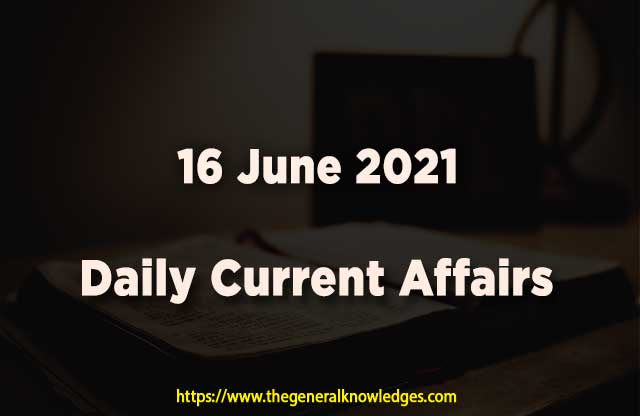16 June 2021 Current Affairs  and Answers in Hindi