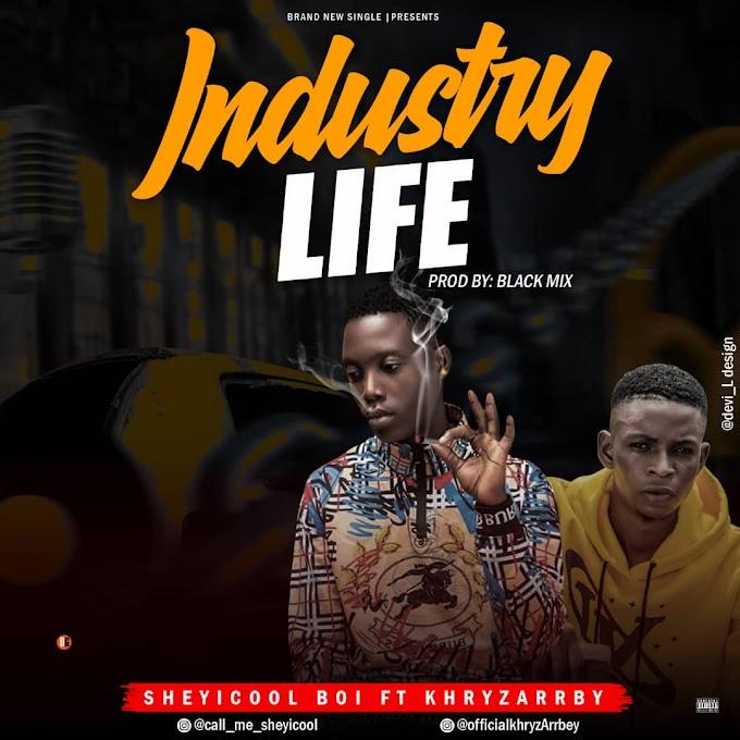 Music: Sheyicool –Industry Life Ft. Khryzarrbey [M & m by blaqmix]