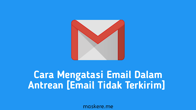 Cara mengatasi email dalam antrean [email tidak terkirim]