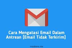 8 Cara Mengatasi Email Dalam Antrean [Email Tidak Terkirim]
