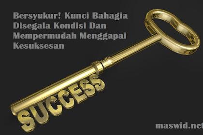 Bersyukur! Kunci Bahagia Disegala Kondisi Dan Mempermudah Menggapai Kesuksesan