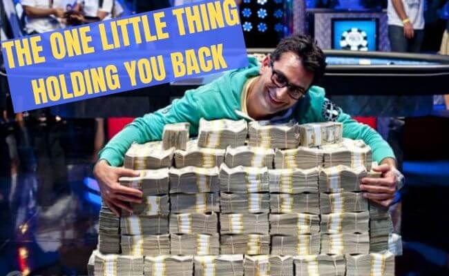The One Little Thing Holding You Back From Poker Success