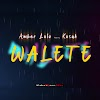 Amber Lulu Ft Kusah - Walete | Download Mp3