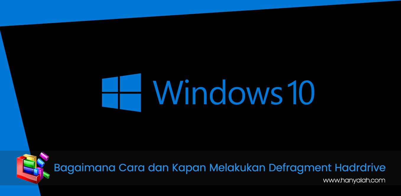 Cara Melakukan Defrgmentasi Hardisk Windows 10 yang Benar