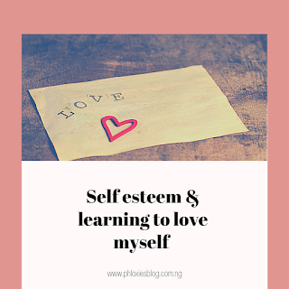 Self esteem and learning to love myself