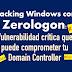 Hacking Windows Con Zerologon: Vulnerabilidad Crítica Que Puede Comprometer Tu Domain Controller #Parchea