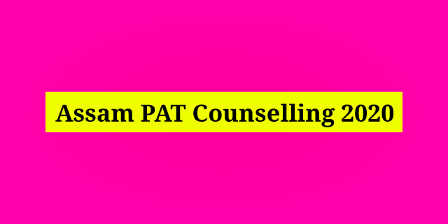 Assam PAT Counselling 2020: Online Counselling Date,