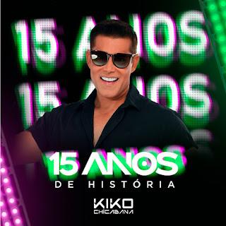 Kiko Chicabana - 15 Anos de História - 2021