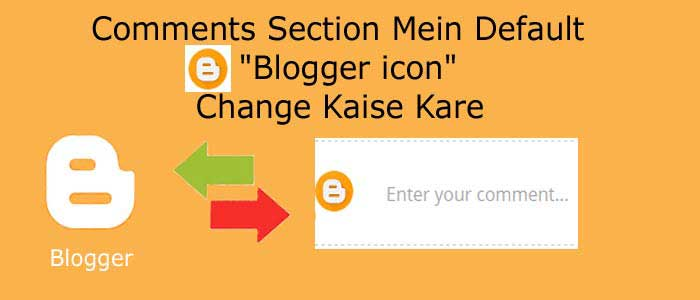 Comments Section Mein Default Blogger icon Change Kaise Kare
