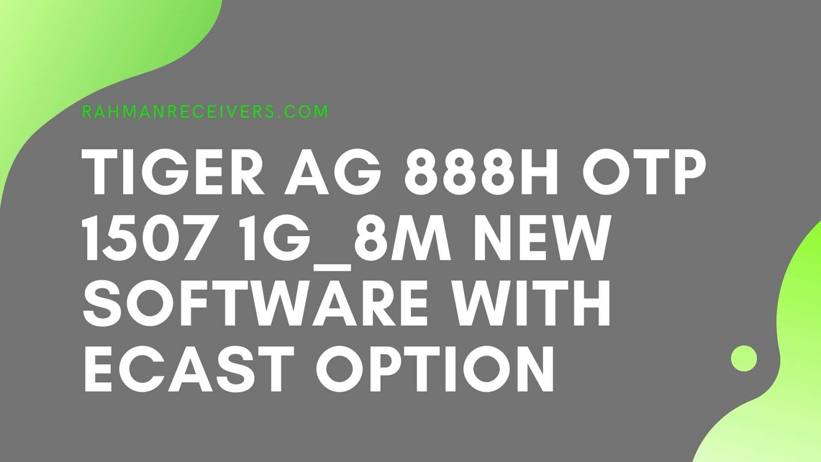 TIGER AG 888H OTP 1507 1G_8M NEW SOFTWARE WITH ECAST OPTION 02 APRIL 2020
