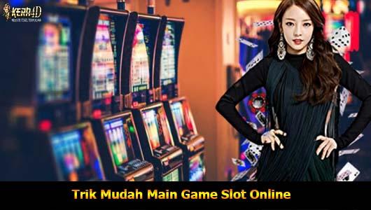 Trik Mudah Main Game Slot Online