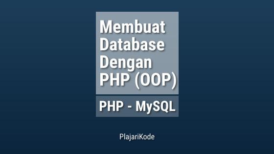 PlajariKode - Membuat database MySQL menggunakan PHP (Object Oriented)