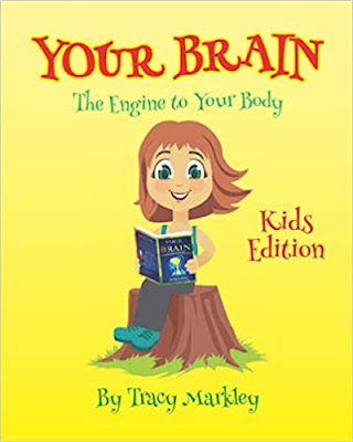 Your Brain Kids Edition: The Engine to Your Body by Tracy L Markley