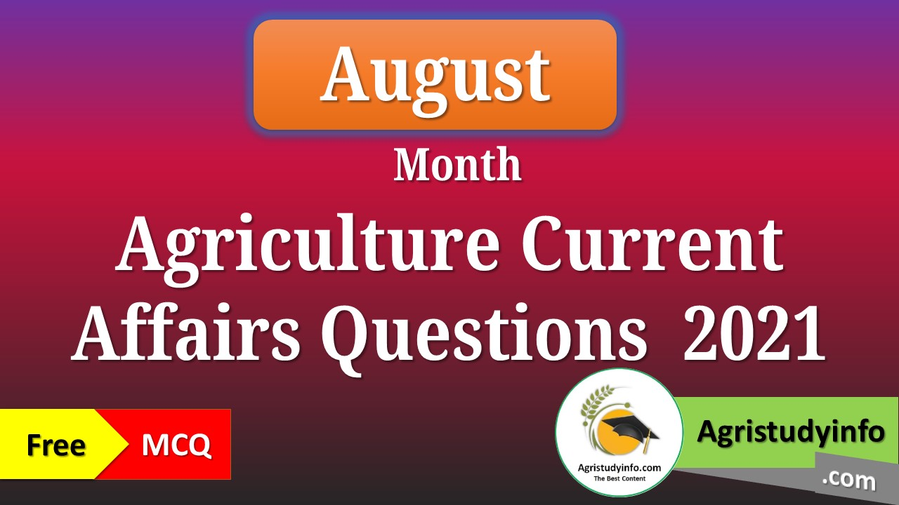 Read more about the article August month Agriculture Current Affairs Questions  2021