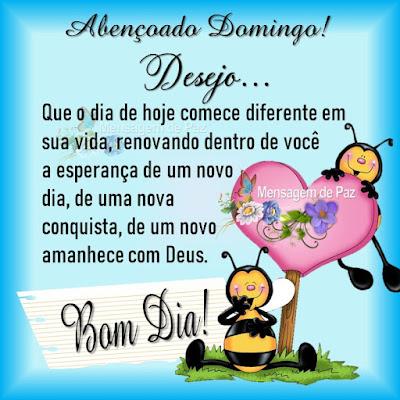 Abençoado Domingo!  Desejo... Que o dia de hoje comece diferente em sua vida,  renovando dentro de você a esperança de um novo dia de uma nova conquista, de um novo amanhece com Deus. Bom Dia!