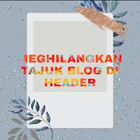 Hidden tajuk blog di header