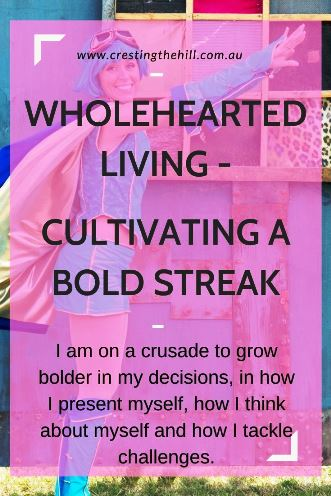 I am on a crusade to grow bolder in my decisions, in how I present myself, how I think about myself and how I tackle challenges.