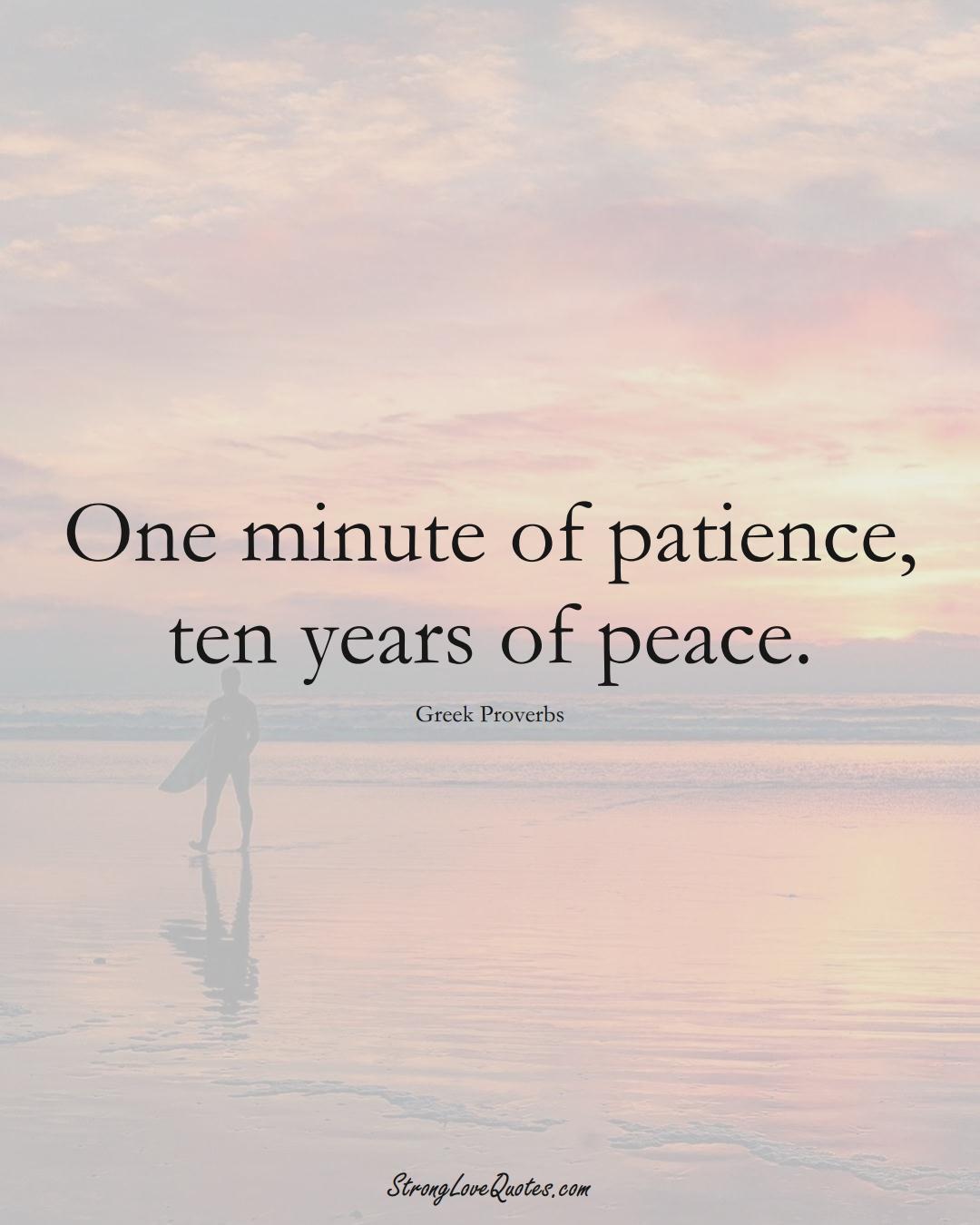 One minute of patience, ten years of peace. (Greek Sayings);  #EuropeanSayings