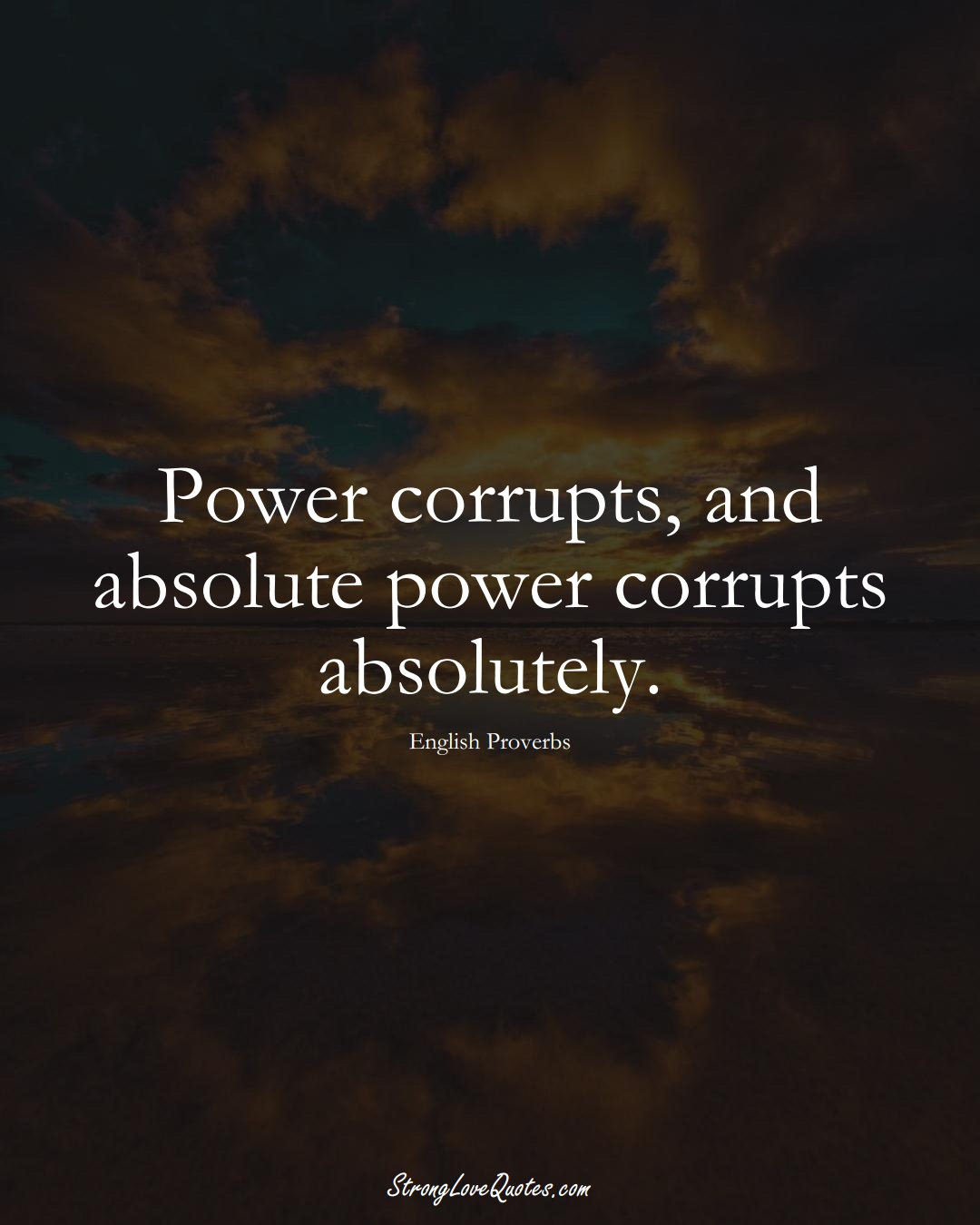 Power corrupts, and absolute power corrupts absolutely. (English Sayings);  #EuropeanSayings