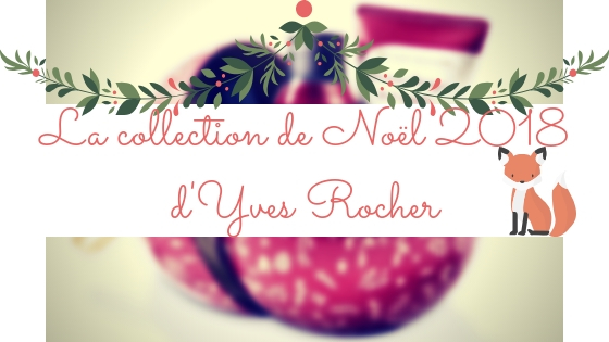 Avant Première Collection Noël 2018 Yves Rocher Le Blog De