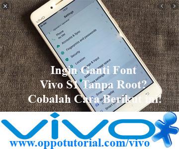 Ingin Ganti Font Vivo S1 Tanpa Root? Cobalah Cara Berikut ini!