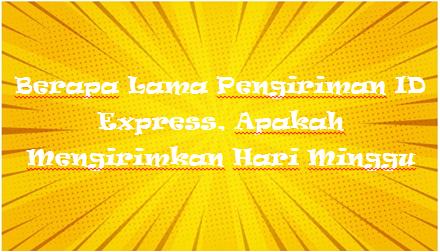 Berapa Lama Pengiriman ID Express