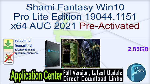 Shami Fantasy Win10 Pro Lite Edition 19044.1151 x64 AUG 2021 Pre-Activated_ ZcTeam.id