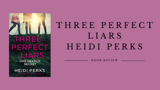 Three Perfect Liars: One Deadly Secret by Heidi Perks