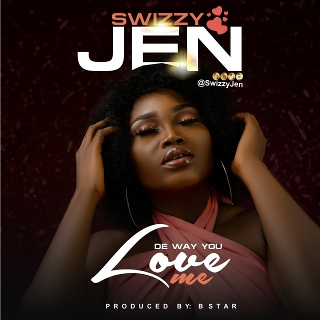 MUSIC: Swizzy Jen - De Way You Love Me | @swizzyjen