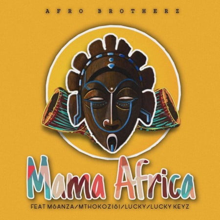 DOWNLOAD MP3: Afro Brotherz – Mama Africa Ft. Msanza, Mthokozisi, Lucky & Lucky Keyz #Arewapublisize
