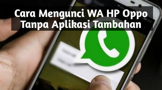 Cara Mengunci WA HP Oppo Tanpa Aplikasi Tambahan