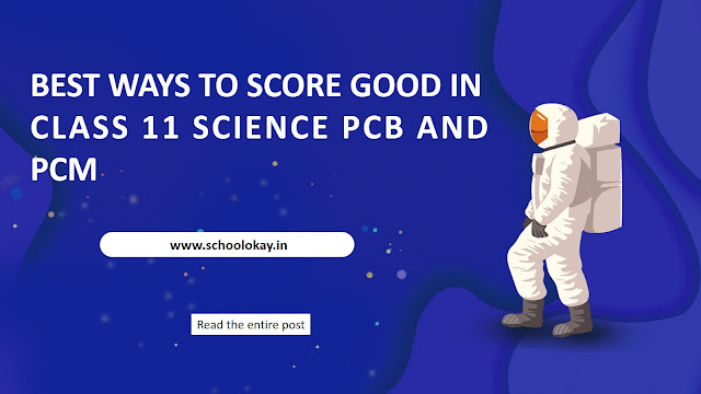 BEST WAYS TO SCORE GOOD IN CLASS 11 SCIENCE PCB AND PCM