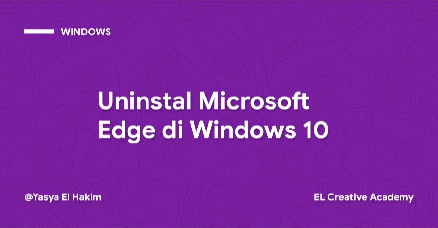 Cara Meng-Uninstall atau Menonaktifkan Microsoft Edge pada Windows 10