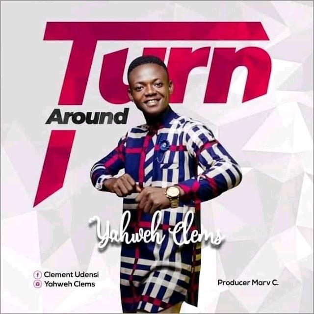 Turn Around by Yahweh Clems |@gospelmusicentament