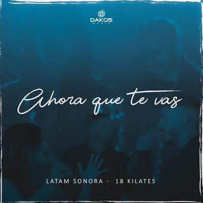 18 KILATES FT LATAM SONORA - AHORA QUE TE VAS (2019)