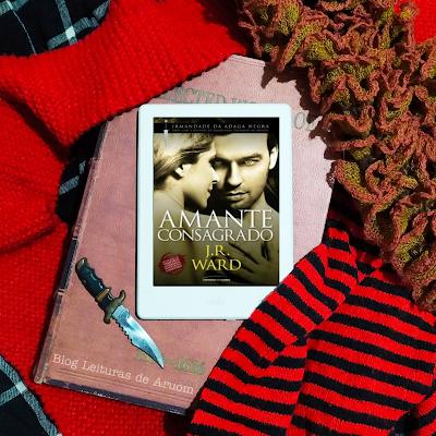 LIVRO: A IRMANDADE DA ADAGA NEGRA #6 - AMANTE CONSAGRADO - J.R Ward