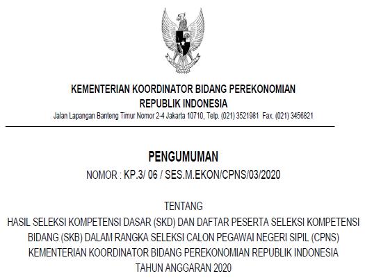 Pengumuman Nomor : KP.3/ 06 / SES.M.EKON/CPNS/03/2020 Tentang Hasil Seleksi Kompetensi Dasar (SKD) Dan Daftar Peserta Seleksi Kompetensi Bidang (SKB) Dalam Rangka Seleksi Calon Pegawai Negeri Sipil (CPNS) Kementerian Koordinator Bidang Perekonomian Republik Indonesia Tahun Anggaran 2020