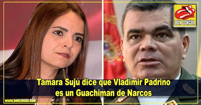Tamara Sujú dice que Vladimir Padrino es un Guachiman de Narcos