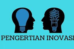 Pengertian Inovasi, Tujuan, Manfaat, dan Ciri-cirinya