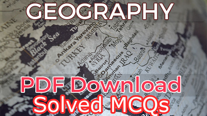 Geography MCQs Solved pdf for NTS, PPSC, PMS, CSS, FPSC etc.