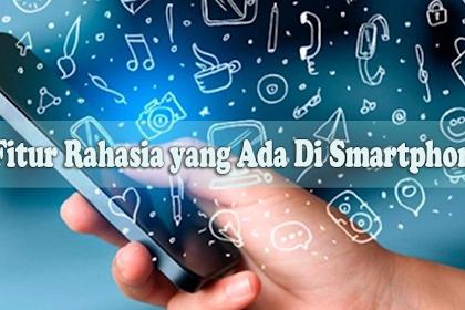 Simak Ini! Beberapa Fitur Rahasia yang Ada Di Smart Phone Kamu
