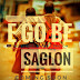 MUSIC: E GO BE - SAGLON toyloaded.com