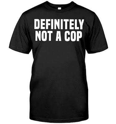 Definitely Not a Cop T Shirts Hoodie Sweater Sweatshirt Tank Top. Do you love it? GET IT HERE